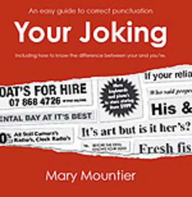 Your Joking: An Easy Guide to Correct Punctuation, Including How to Know the Difference Between Your and You're (Paperback)