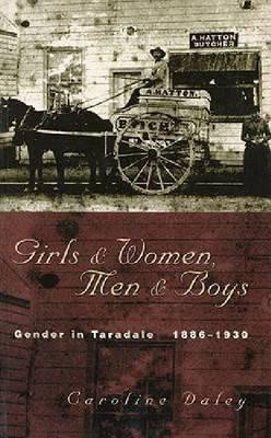 Girls and Women, Men and Boys: Gender in Taradale 1886-1930 (Paperback)