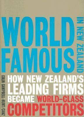World Famous in New Zealand: How New Zealand's Leading Firms Became World-Class Competitors (Paperback)