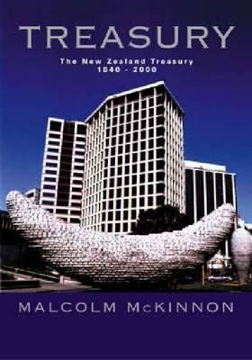 Treasury: A History of the New Zealand Treasury 1840-2000 (Paperback)