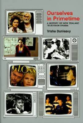 Ourselves in Primetime: A History of Television Drama in New Zealand (Paperback)