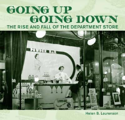 Going Up, Going Down: The Rise and Fall of the Department Store (Paperback)