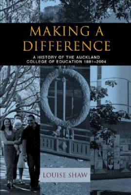 Making a Difference: A History of the Auckland College of Education 1881-2004 (Paperback)