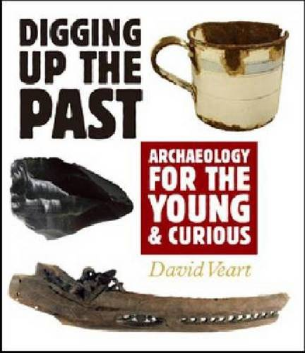 Digging up the Past: Archaeology for the Young and Curious (Hardback)