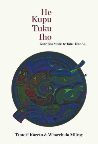 He Kupu Tuku Iho: Ko te Reo Maori te Tatu ki te Ao (Hardback)