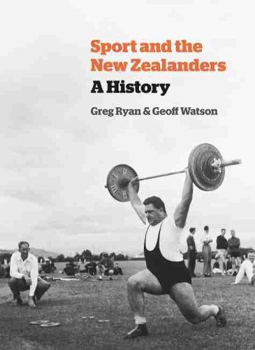 Sport and the New Zealanders: A History (Hardback)
