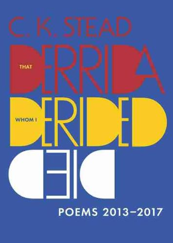 That Derrida Whom I Derided Died: Poems 2013-2017 (Paperback)