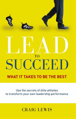 Lead to Succeed: What it takes to be the best (Paperback)