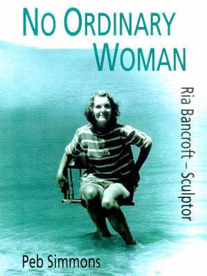 No Ordinary Woman: A Biography of Ria Bancroft - Sculptor, 1907-93 (Paperback)