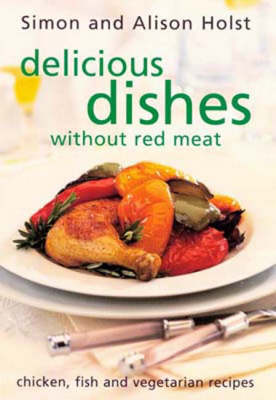 Delicious Dishes without Red Meat: Chicken, Fish and Vegetarian Recipes (Paperback)
