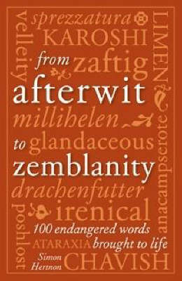 From Afterwit to Zemblanity: 100 Endangered Words Brought Back to Life (Hardback)