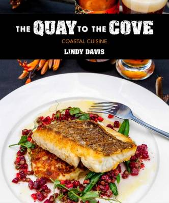The Quay to the Cove: Coastal Cuisine (Hardback)