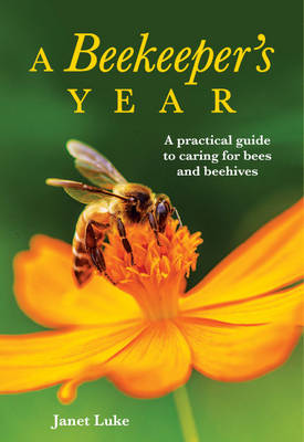A Beekeeper's Year: A Practical Guide to Caring for Bees and Beehives (Paperback)