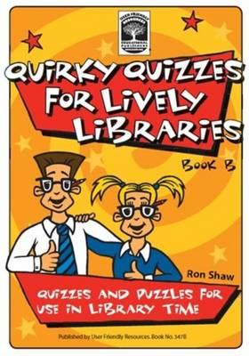 Quirky Quizzes for Lively Libraries: Book B: Quizzes and Puzzles for Use in Library Time - Quirky Quizzes for Lively Libraries 2 (Paperback)