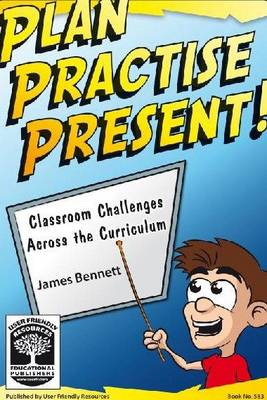 Plan Practise Present!: Classroom Challenges Across the Curriculum (Paperback)