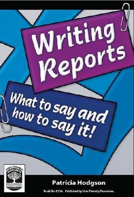Writing Reports: What to Say and How to Say it! (Paperback)