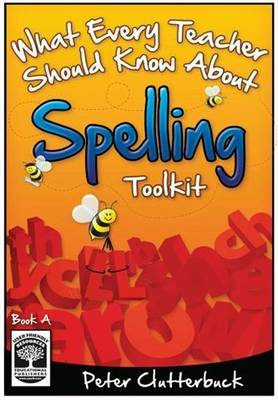 What Every Teacher Should Know About Spelling Toolkit: Bk. A - What Every Teacher Should Know About Spelling Toolkit 2 (Paperback)