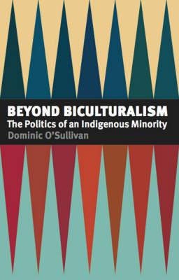 Beyond Biculturalism: The Politics of an Indigenous Minority (Paperback)