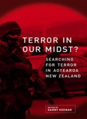 Terror In Our Midst: Searching for Terrorism in Aotearoa New Zealand 2007 (Paperback)