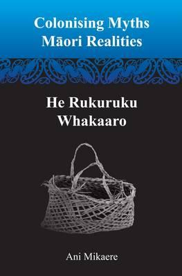Colonising Myths: M?ori Realities-He Rukuruku Whakaaro (Paperback)