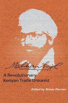 Makhan Singh: A Revolutionary Kenyan Trade Unionist (Paperback)