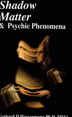 Shadow Matter and Psychic Phenomena: Scientific Investigation into Psychic Phenomena and Possible Life After Death (Paperback)