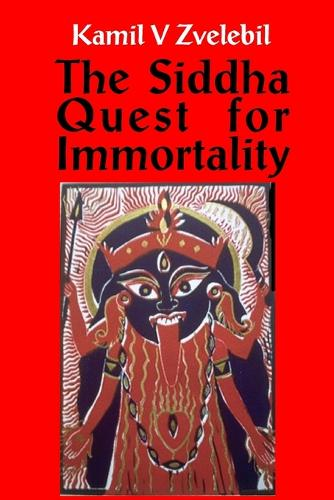 Siddha Quest for Immortality: Sexual, Alchemical & Medical Secrets of the Tamil Siddhas, the Poets of the Powers (Paperback)