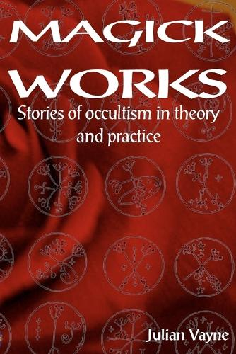 Magick Works: Stories of Occultism in Theory & Practice (Paperback)