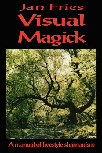 Visual Magick: A Manual of Freestyle Shamanism (Paperback)