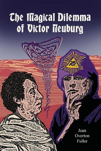 The Magical Dilemma of Victor Neuburg: Aleister Crowley's Magical Brother and Lover (Paperback)