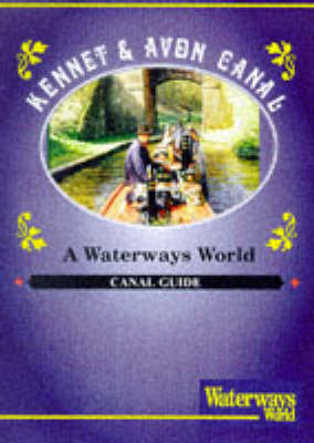 "Kennet and Avon Canal: From the Thames to Bristol - ""Waterways World"" Canal Guides (Paperback)"