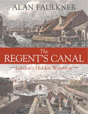 The Regent's Canal: London's Hidden Waterway (Hardback)