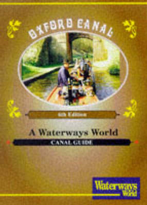"Oxford Canal: From the Midlands to the Thames - ""Waterways World"" Canal Guides (Paperback)"