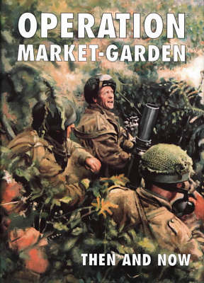 Operation Market-garden Then and Now: v. 2 (Hardback)