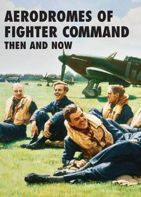 Aerodromes of Fighter Command Then and Now (Hardback)