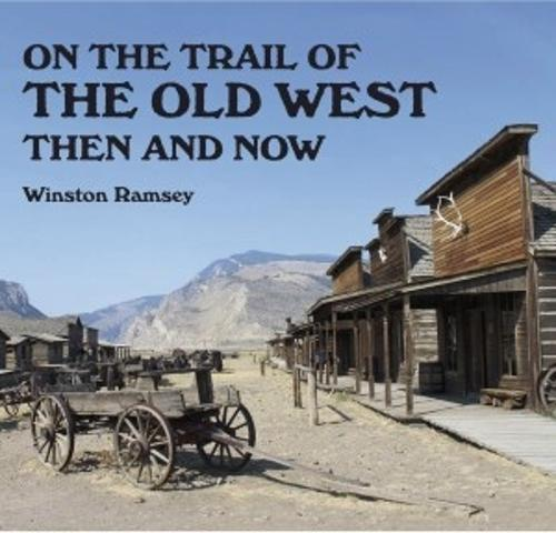 On the Trail of the Old West Then and Now (Paperback)