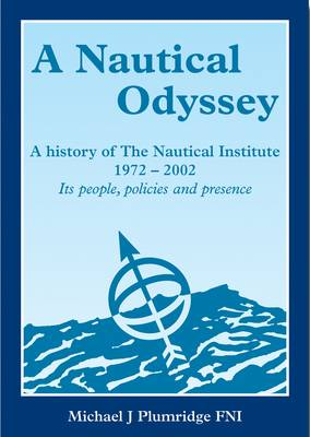 A Nautical Odyssey: A History of The Nautical Institute (Hardback)