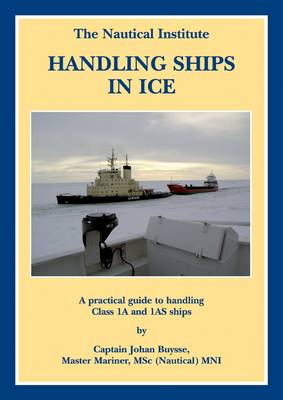 Handling Ships in Ice: A Practical Guide To Handling Class 1A And 1AS Ships (Hardback)