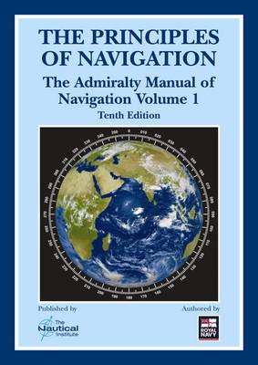 The Principles of Navigation: The Admiralty Manual of Navigation Vol.1: By Command of the Defence Council (Hardback)
