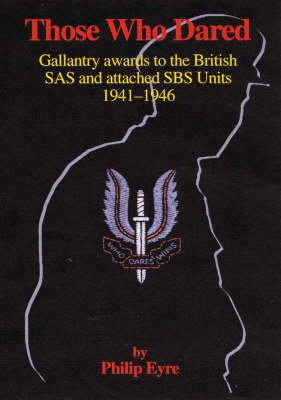 Those Who Dared: Gallantry Awards to the British SAS and Attached SBS Units 1941-1946 (Hardback)