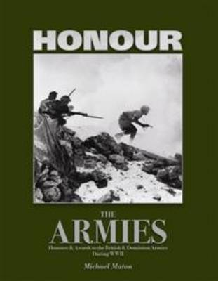 Honour the Armies: Honours and Awards to the British and Dominion Armies During WWII (Hardback)