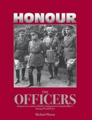 Honour the Officers: Honours and Awards to British, Dominion & Colonial Officers During WW1 (Hardback)
