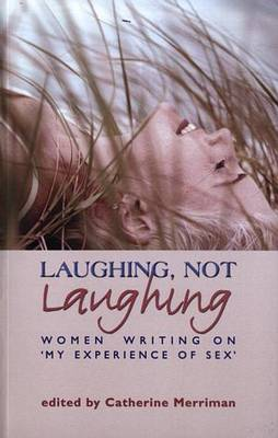 Laughing, Not Laughing: Women Writing on My Experience of Sex (Paperback)