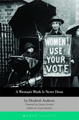 A Woman's Work Is Never Done: Autobiographical and Political Writings by Elizabeth Andrews (Paperback)