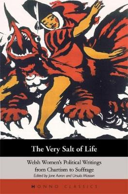 The Very Salt Of Life: Welsh Women's Political Writings from Chartism to Sufferage (Paperback)