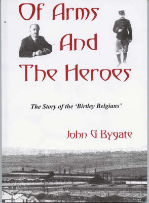 Of Arms and the Heroes: The Story of the Birtley Belgians (Paperback)