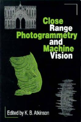 Close Range Photogrammetry and Machine Vision (Paperback)