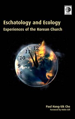 Eschatology and Ecology: Experiences of the Korean Church - Regnum Studies in Global Christianity (Hardback)