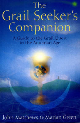 The Grail Seeker's Companion: A Guide to the Grail Quest in the Aquarian Age (Paperback)