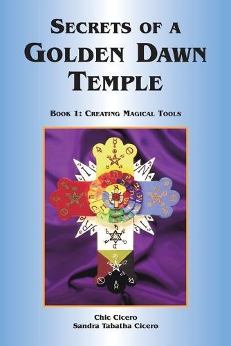 Secrets of a Golden Dawn Temple: Creating Magical Tools Bk. 1 (Paperback)